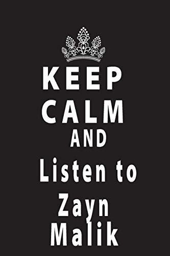 Keep Calm And Listen To Zayn Malik: Black 120 Page 6*9' NoteBok/Journal/Diary/Planner Zan Malik fan/Supporter For All Women Men Kids Boys And Girls