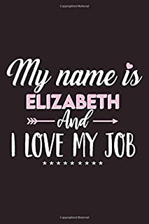 My name is Elizabeth And I love my Job: Personalized Name Lined Journal and Notebook. Ruled and Lined Book for Work, Assig...