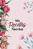 Mis Recetas Favoritas: Libro de recetas y cuaderno en blanco para crear sus propios platos y escribir 100 favoritas recetas con notas - cuadernos de recetas