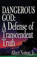 Dangerous God: A Defense of Transcendent Truth
