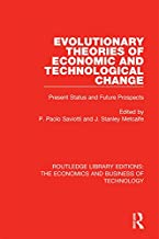 Evolutionary Theories of Economic and Technological Change: Present Status and Future Prospects (Routledge Library Editions: The Economics and Business of Technology Book 44)