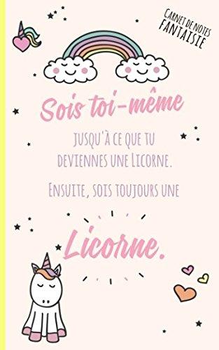 Carnet de notes fantaisie: Sois toi-même jusqu'à ce que tu deviennes une Licorne. Ensuite, sois toujours une Licorne.