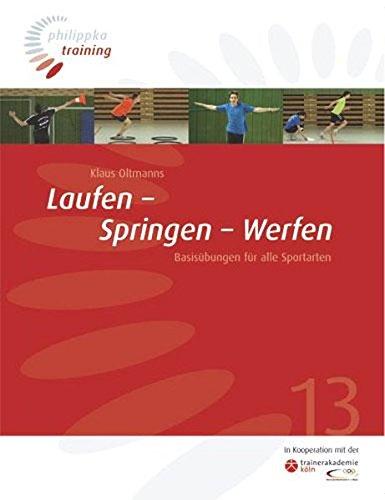 Laufen - Springen - Werfen: Basisübungen für alle Sportarten (Philippka-Training)