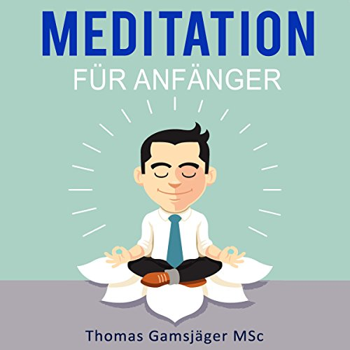 Meditation: Meditieren Lernen für Anfänger [Meditation for Beginners] audiobook cover art