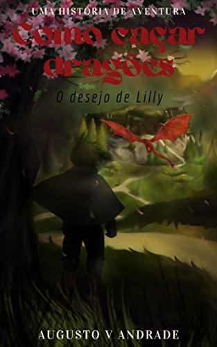 Como caçar dragões: O desejo de Lilly