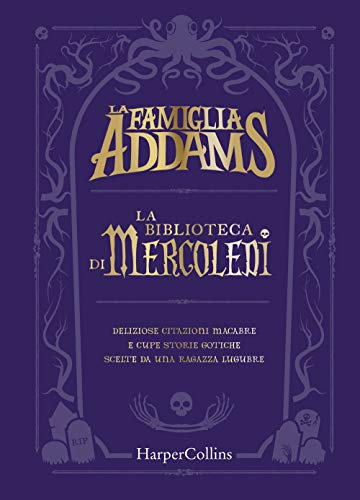 La famiglia Addams. La biblioteca di Mercoledì. Deliziose citazioni macabre e cupe storie gotiche scelte da una ragazza lugubre