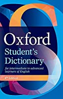 Oxford Student's Dictionary: The complete intermediate- to advanced-level dictionary for learners of English