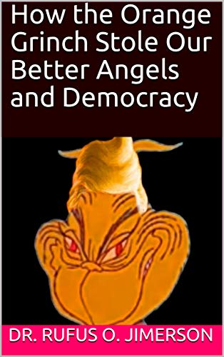 How the Orange Grinch Stole Our Better Angels and Democracy (English Edition)