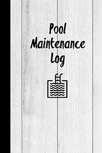 Pool Maintenance Log: Swimming Pool Owners Checklist, Cleaning Information, Test Water Tracking, Book Pools Logbook Diary Notes