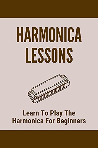 Harmonica Lessons: Learn To Play The Harmonica For Beginners: Harmonica Blues