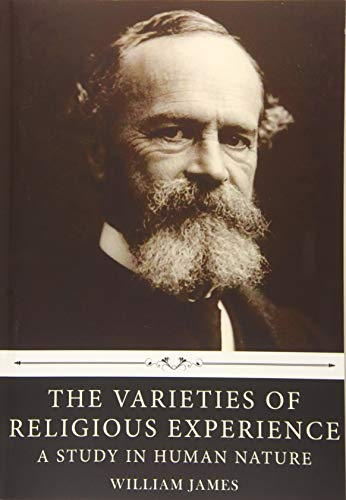 The Varieties of Religious Experience: A Study in Human Nature by William James