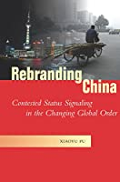 Rebranding China: Contested Status Signaling in the Changing Global Order (Studies in Asian Security)