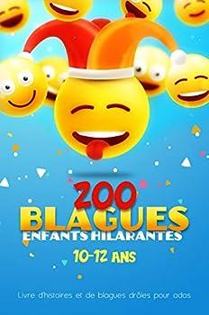 200 Blagues enfants hilarantes de 10-12 ans   Livre d histoires et de blagues droles pour ados  Blagues droles à partager entre copains et famille pour passer de moments de rigolades  French Edition
