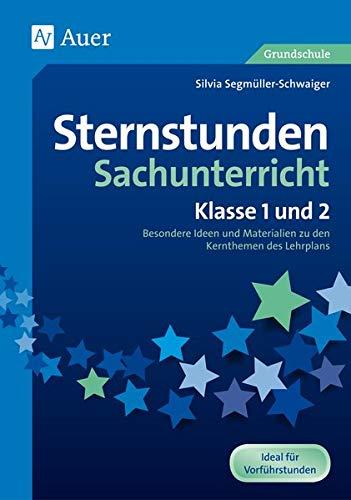Sternstunden Sachunterricht - Klasse 1 und 2: Besondere Ideen und Materialien zu den Kernthemen des Lehrplans (Sternstunden Grundschule)