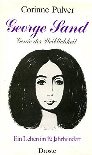 George Sand. Genie der Weiblichkeit. Ein Leben im 19. Jahrhundert