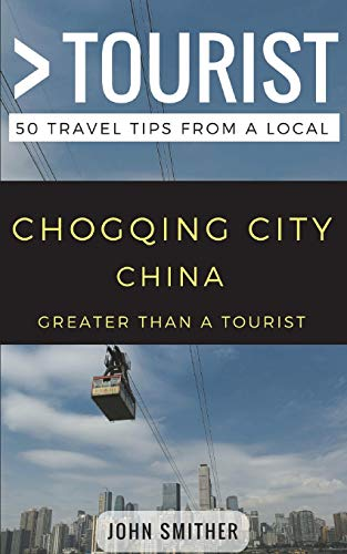 Greater Than a Tourist- Chongqing City China: 50 Travel Tips from a Local