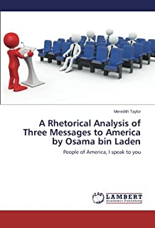 A Rhetorical Analysis of Three Messages to America by Osama bin Laden: People of America, I speak to you