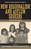 New Regionalism and Asylum Seekers: Challenges Ahead (Forced Migration, 20)