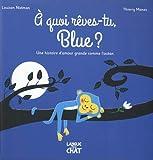 A quoi rêves-tu, Blue ? - album jeunesse illustré et cartonné - Histoire - Amour paternel - Dès 2 ans