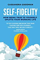 Self-Fidelity: How being true to yourself uplifts your working life