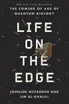 Life on the Edge: The Coming of Age of Quantum Biology by [Johnjoe McFadden, Jim Al-Khalili]