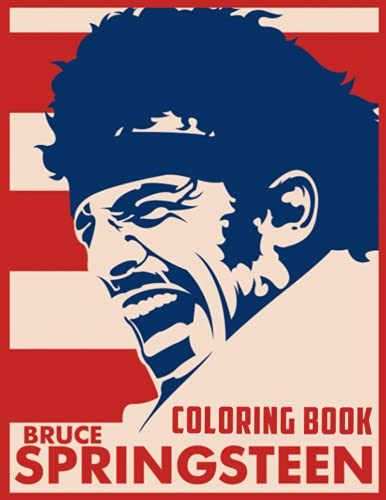 Bruce Springsteen Coloring Book: An Amazing Coloring Book With Lots Of Illustrations Bruce Springsteen For Relaxation And Stress Relief