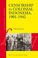 Censorship in Colonial Indonesia, 1901-1942 (Library of the Written Word, Volume 75 / The Industrial World, Volume 7)