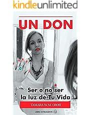 UN DON: Ser o No Ser la Luz de Tu Vida (Spanish Edition)