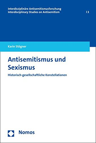 Download Antisemitismus Und Sexismus: Historisch-gesellschaftliche Konstellationen (Interdisziplinare Antisemitismusforschung / Interdisciplinary Studies on Antisemitism) 3848716836