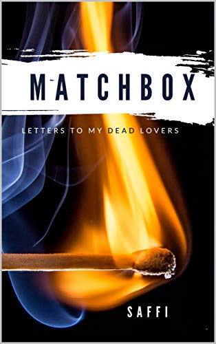 Matchbox : Letters to my dead lovers (English Edition)