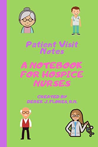 Patient Visit Notes: A Notebook for Hospice Nurses