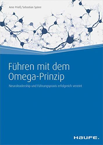 Führen mit dem Omega-Prinzip: Neuroleadership und Führungspraxis erfolgreich vereint (Haufe Fachbuch 394)