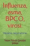 Influenza, asma, BPCO, virosi.: Malatie respiratorie.