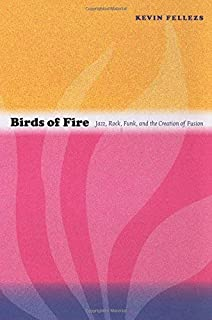 [[Birds of Fire: Jazz, Rock, Funk, and the Creation of Fusion (Refiguring American Music)]] [By: Fellezs, Kevin] [August, 2011]