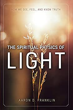 The Spiritual Physics of Light  How We See Feel and Know Truth