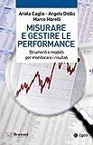 Misurare e gestire le performance. Strumenti e modelli per monitorare i risultati