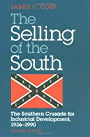 The Selling of the South: The Southern Crusade for Industrial Development, 1936-1990
