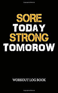 Sore Today Strong Tomorrow - Workout Log Book: Workout and Exercise Journal for Men Women I Gym Fitness Training Diary I P...