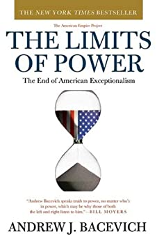 The Limits of Power: The End of American Exceptionalism (American Empire Project) by [Andrew J. Bacevich]