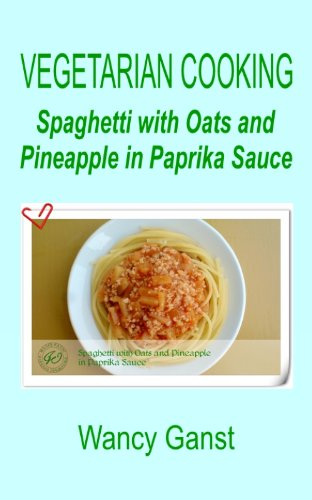 Vegetarian Cooking: Spaghetti with Oats and Pineapple in Paprika Sauce (Vegetarian Cooking - Vegetables and Fruits Book 320) (English Edition)