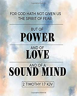 For God hath not given us the Spirit of Fear. But of Power and of Love and of a Sound Mind. 2 Timothy 1:7 KJV: Christian Ruled Notebook