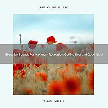 Brownian Sounds For Maximum Relaxation, Getting Rest and Good Night