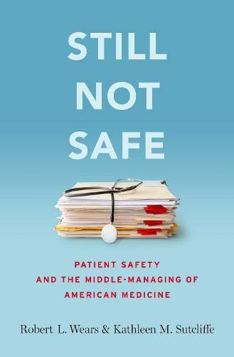 Image OfStill Not Safe: Patient Safety And The Middle-Managing Of American Medicine