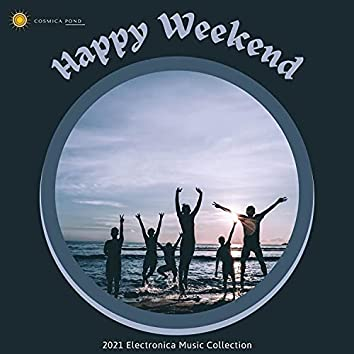 Happy Weekend - 2021 Electronica Music Collection