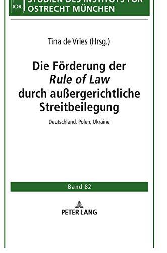 Die Förderung der ‹Rule of Law› durch außergerichtliche Streitbeilegung: Deutschland, Polen, Ukraine (Studien des Instituts für Ostrecht München, Band 82)