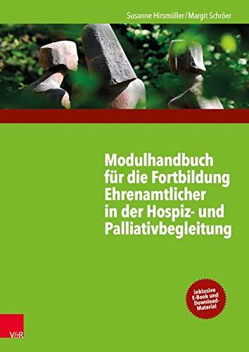 Modulhandbuch für die Fortbildung Ehrenamtlicher in der Hospiz- und Palliativbegleitung 1: Mit einem Geleitwort von Monika Müller
