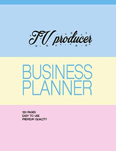 TV producer Business Planner: THE ULTIMATE BEGINNER'S GUIDE TO STARTING A BUSINESS,...