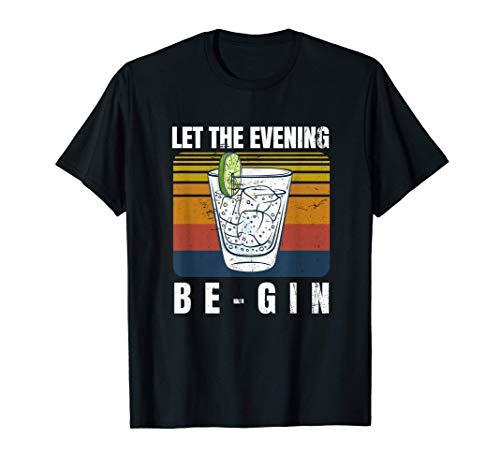 Let The Evening Be-Gin begin Gin Tonic Alkohol Überraschung T-Shirt