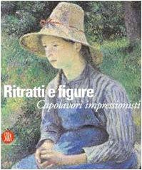 Ritratti e figure. Capolavori impressionisti. Ediz. illustrata