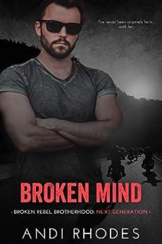Broken Mind: Broken Rebel Brotherhood: Next Generation (Broken Rebel Brotherhood Next Generation Book 3) by [Andi Rhodes]